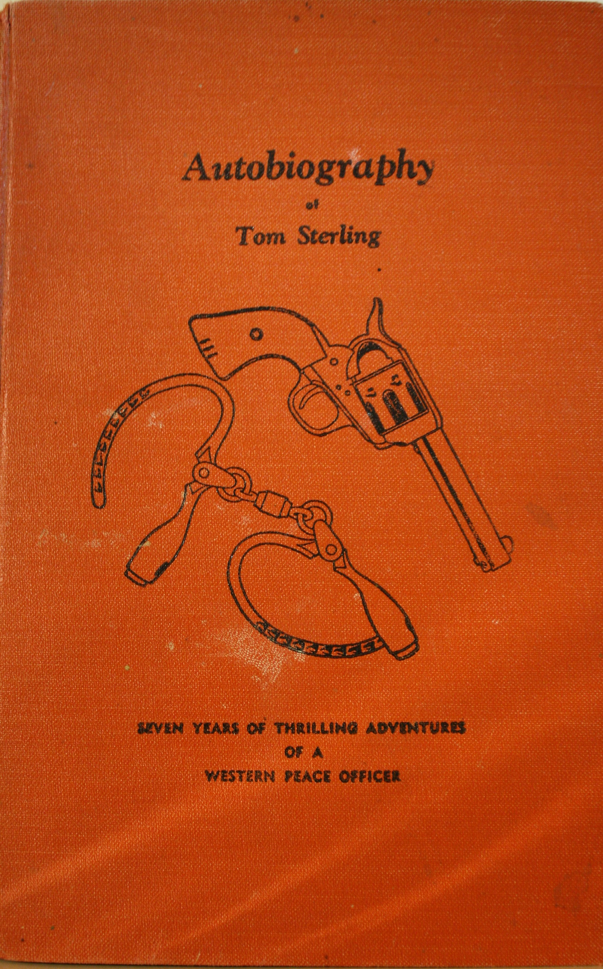Image for Autobiography of Tom Sterling Seven Years of Thrilling Adventures of a Western Peace Officer