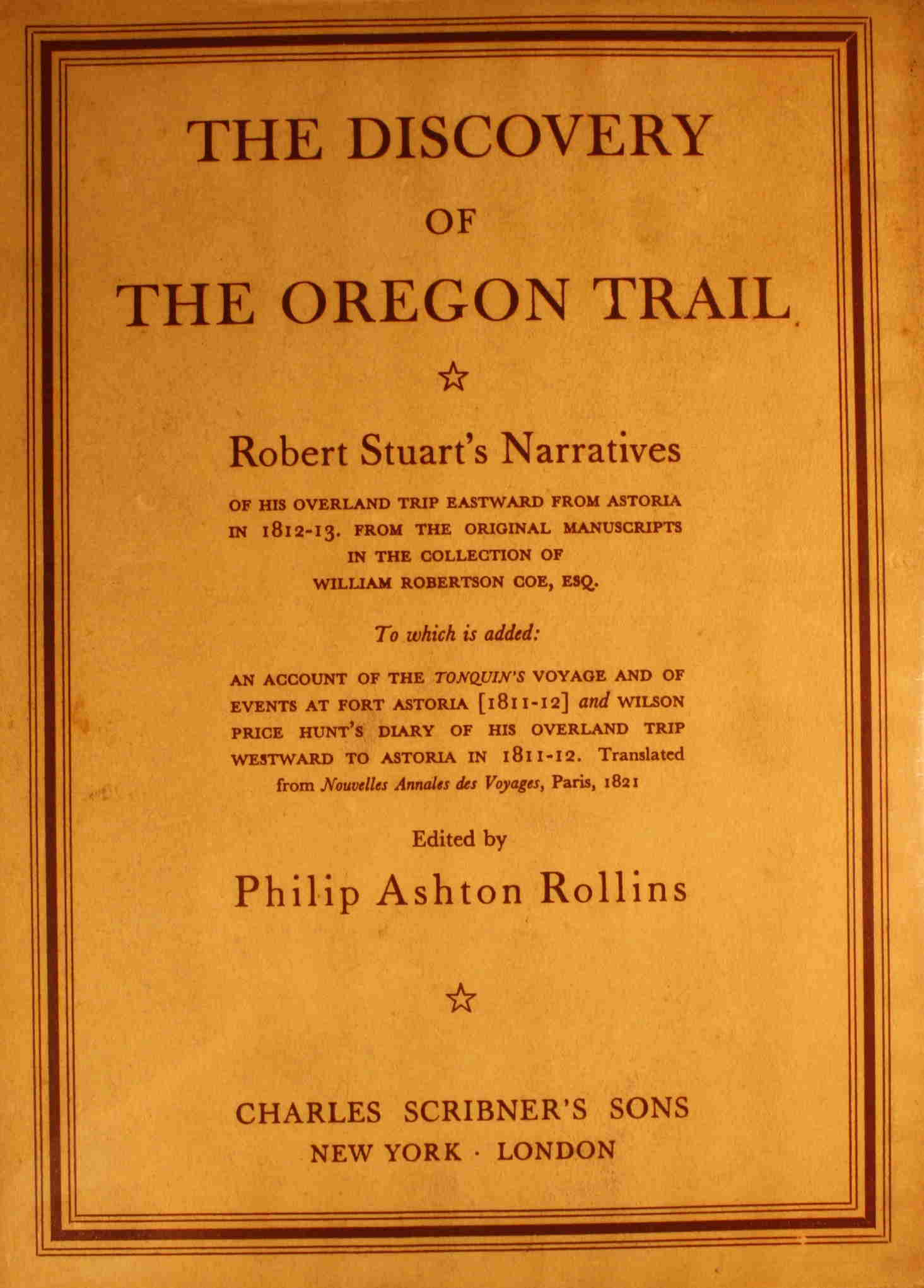 Image for The Discovery of the Oregon Trail Robert Stuart's Narratives Of His Overland Trip Eastward From Astoria in 1812-13 From the Original Manuscripts in the Collection of William Robertson Coe, ESQ.