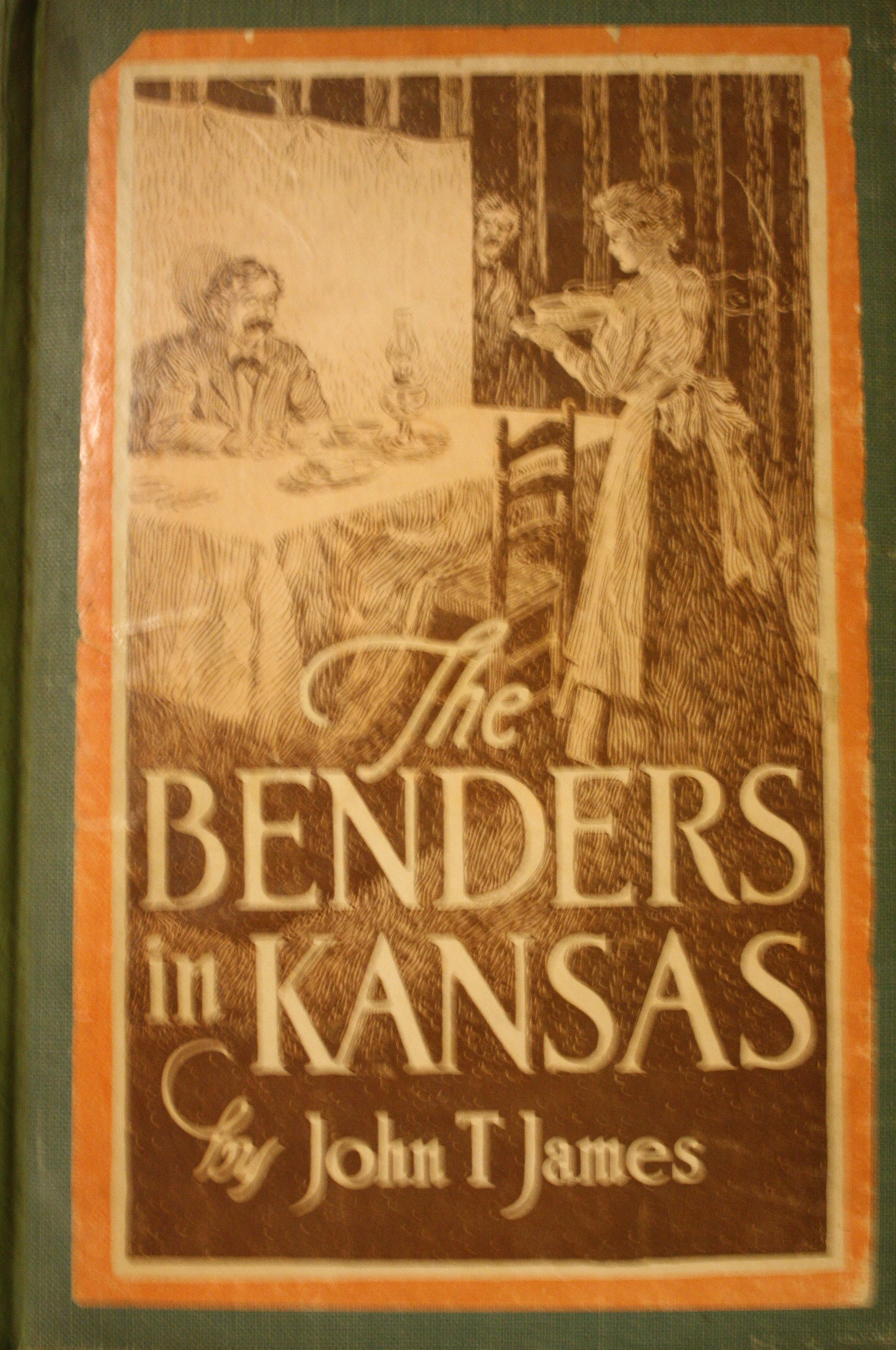 Image for The Benders in Kansas by John T. James Attorney for the Defense in the Trail of the Bender Women at Oswego, Labette County, in 1889-1890 The Complete Story Facts, Not Fiction