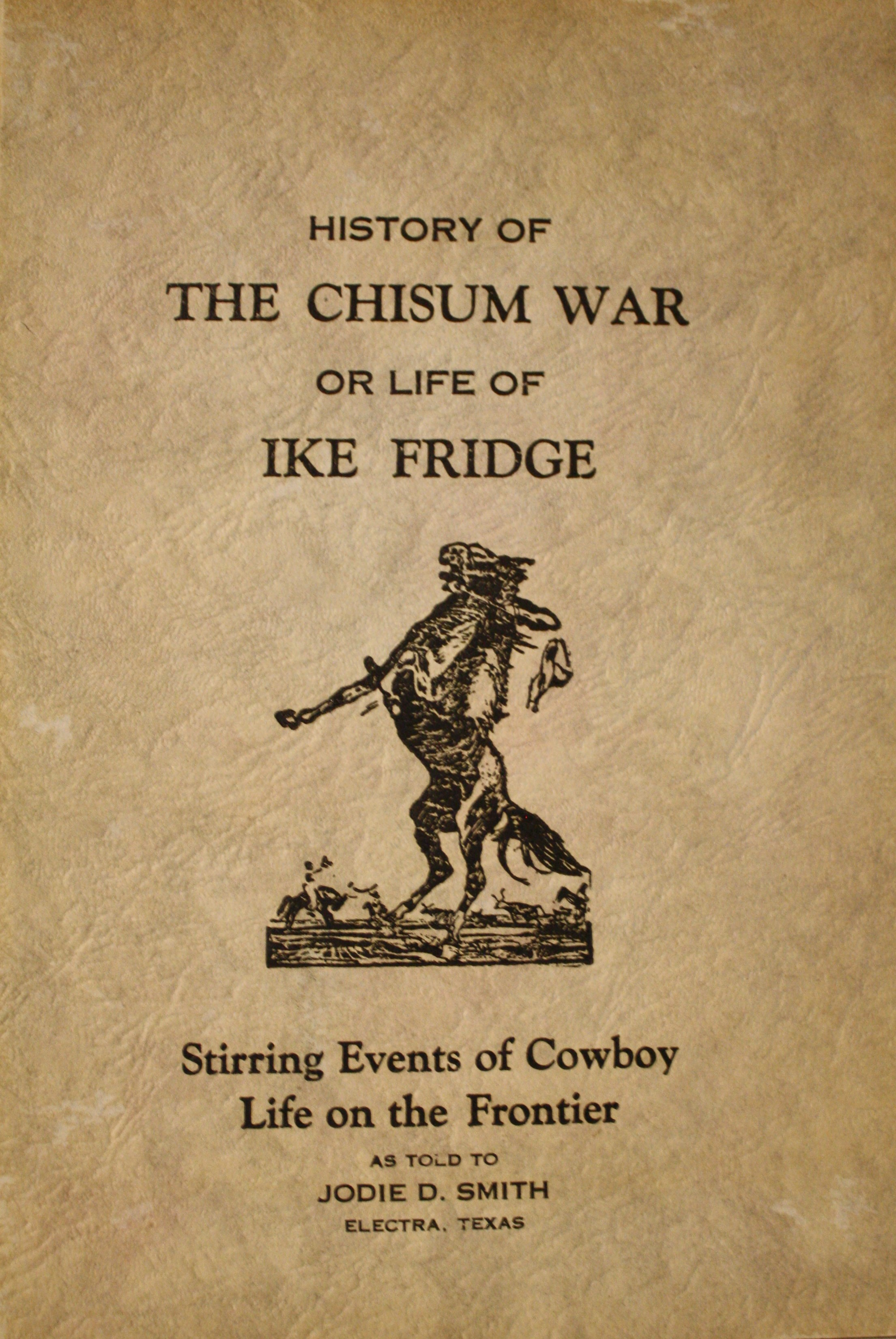 Image for History of The Chisum War Or Life Of Ike Fridge Stirring Events of Cowboy Life ON The Frontier As Told To Jodie D. Smith