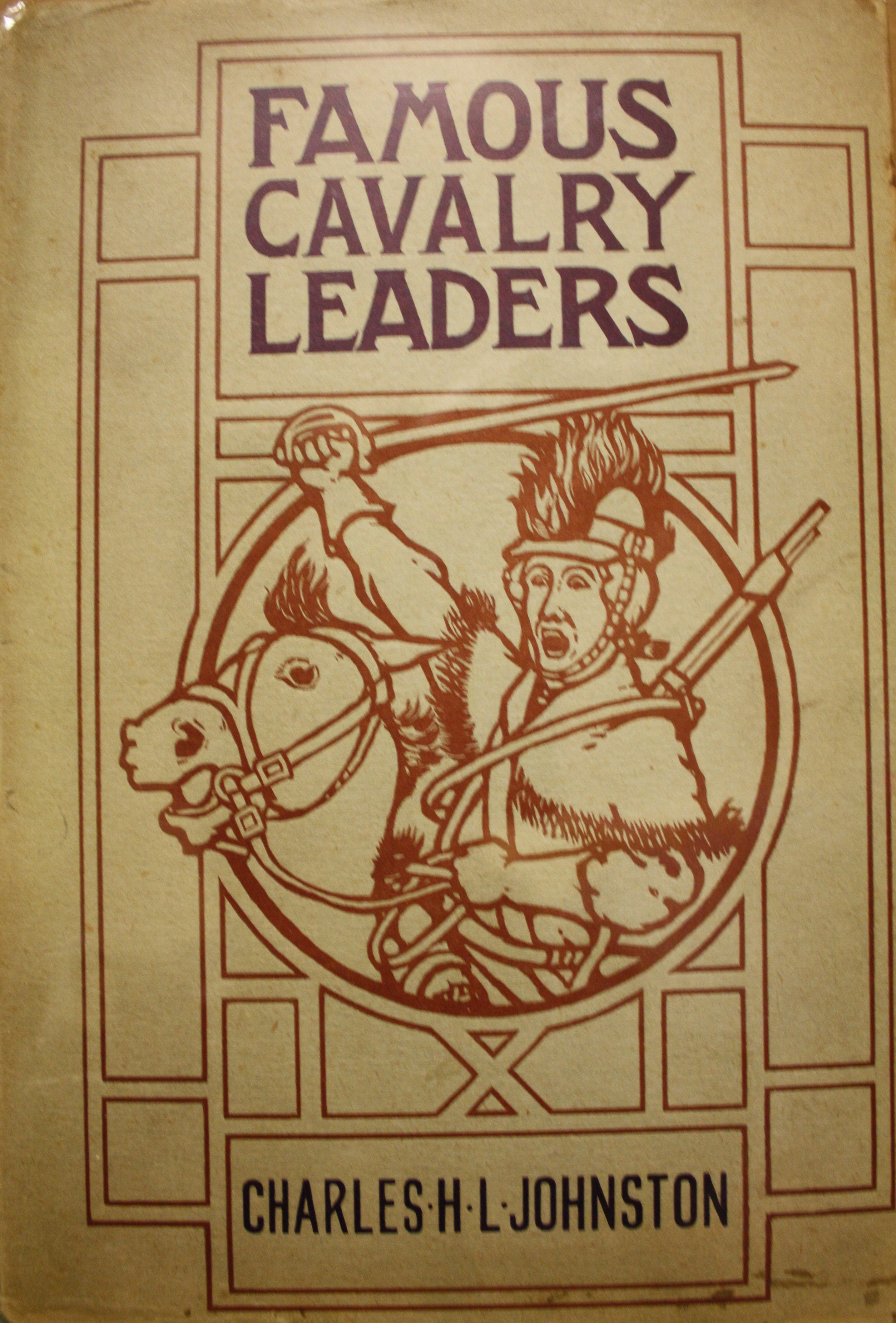 Image for Famous Cavalry Leaders A Book For Boys Through the Ages with the Heroes of Sabre, Spur, and Saddle; With Faithful Accounts of Their Forced Marches, Dashing Raids, and Glorious Charges