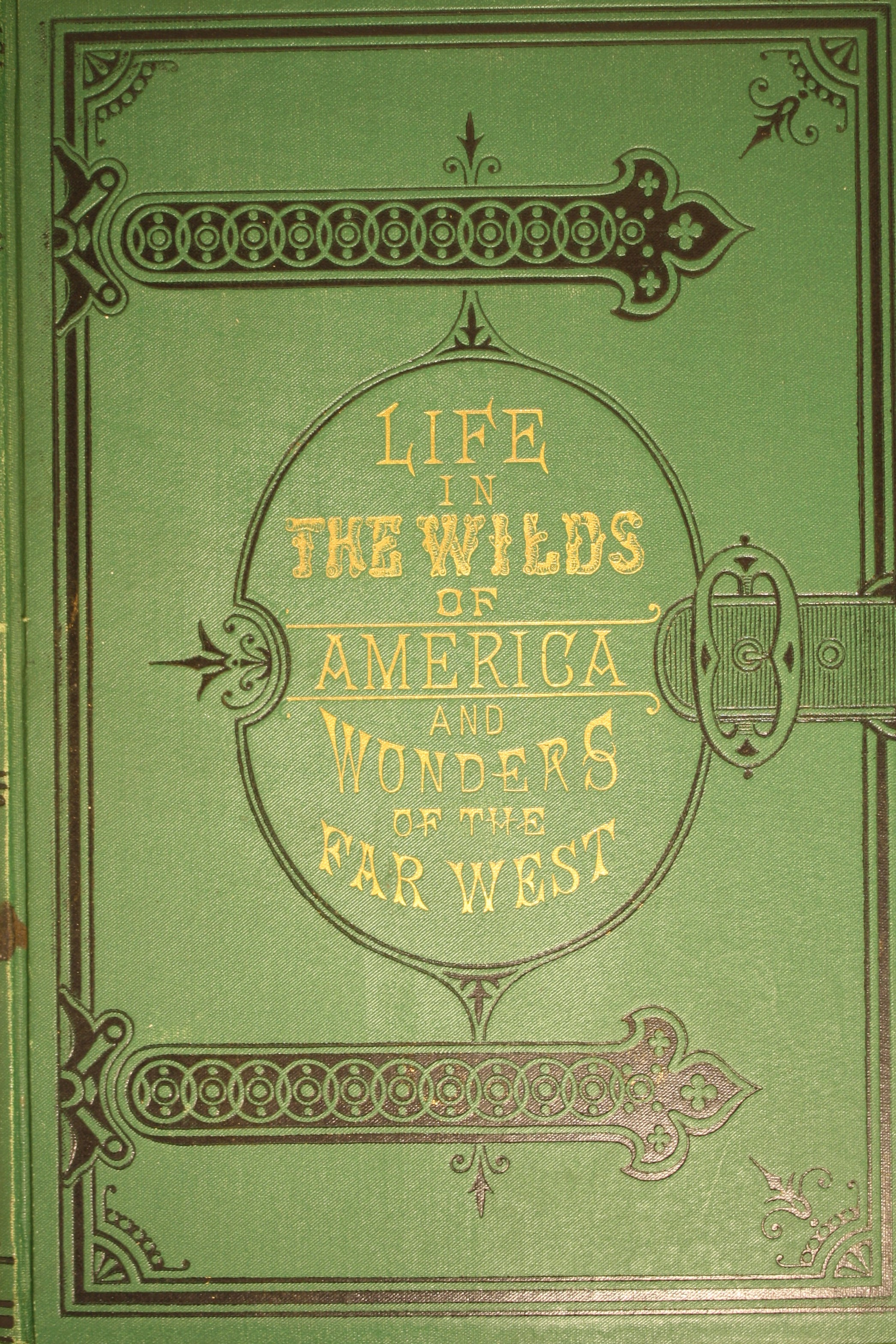 Image for Life In The Wilds Of America And The Wonders Of The West In And Beyond The  Bounds Of Civilization