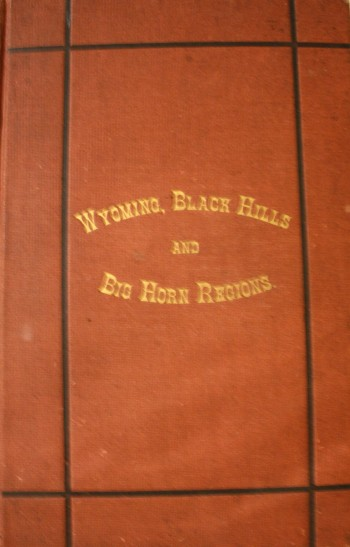 Image for The Hand-Book Of Wyoming And Guide To The Black Hills and Big Horn Regions For Citizen, Emigrant and Tourist