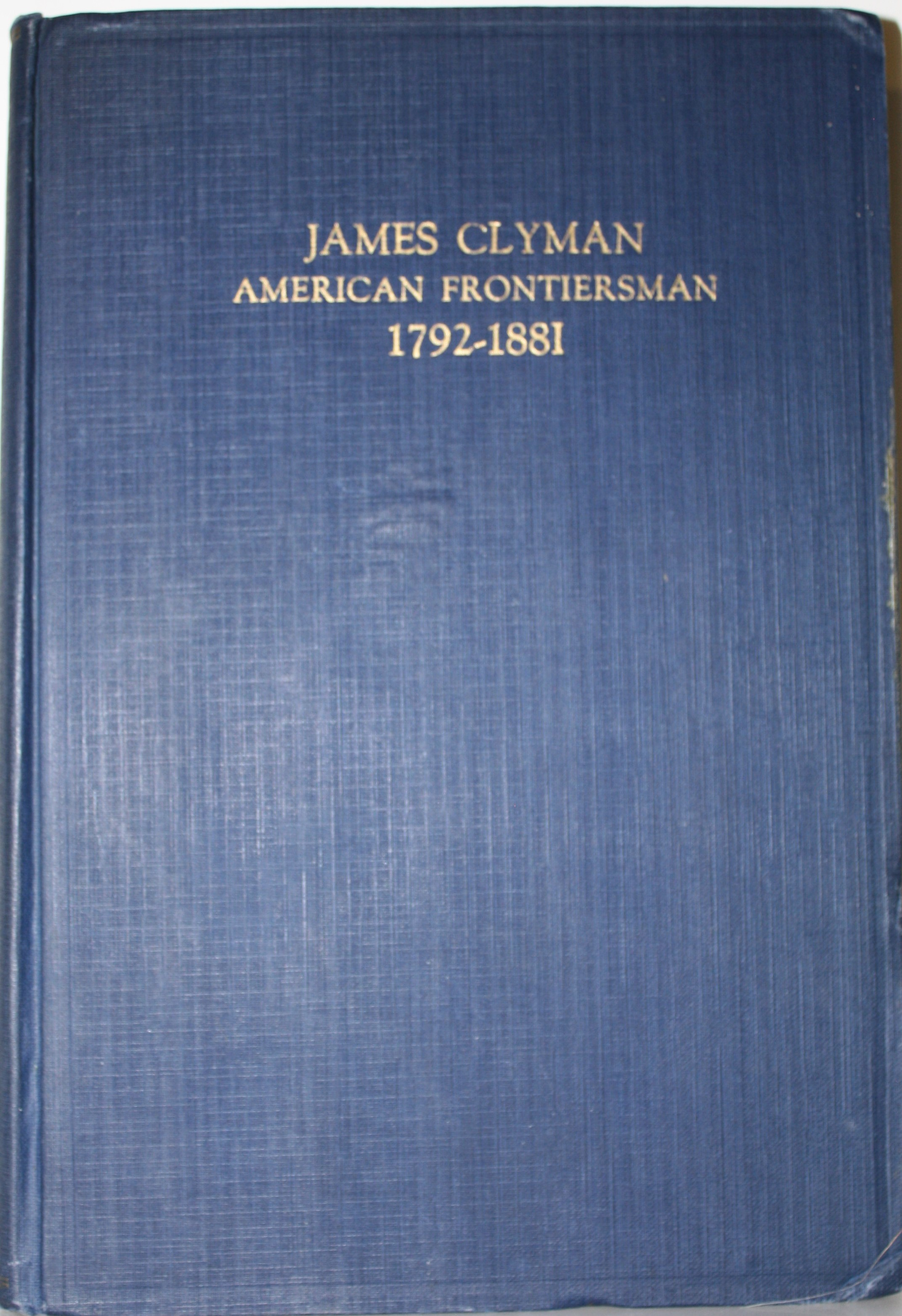 Image for James Clyman  American Frontiersman 1792-1881 The Adventures Of A Trapper And Covered Wagon Emigrant As Told In His Own Reminiscences And Diaries