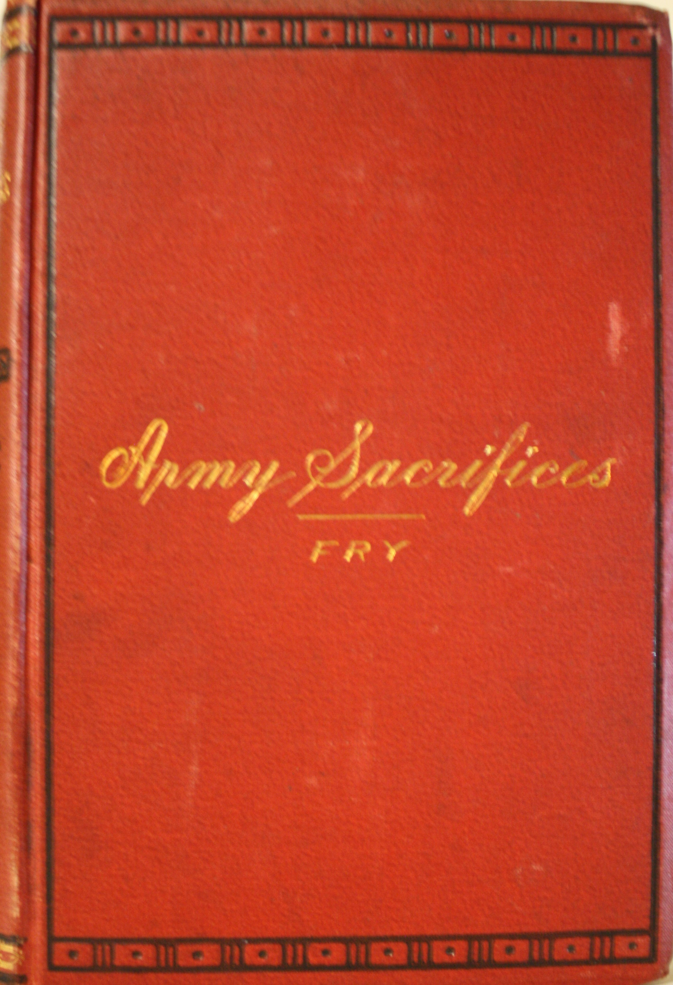 Image for Army Sacrifices Or Briefs From Official Pigeon-Holes. Sketches Based on Official Records Grouped Together for the Purpose of Illustrating the Services and Experiences of the Regular Army of the United States on the Indian Frontier.