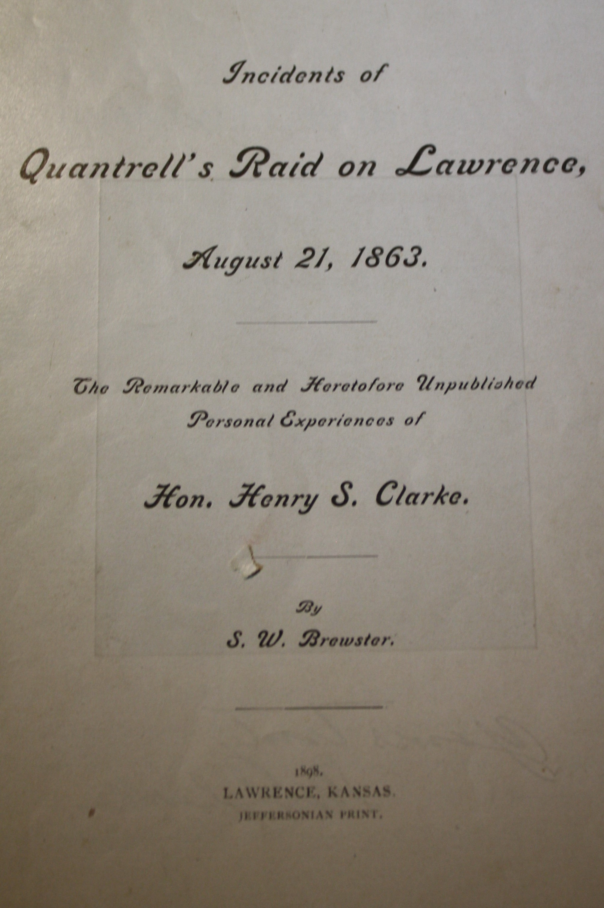 Image for Incidents of Quantrell's Raid on Lawrence August 21, 1863 The Remarkable and Heretofore Unpublished Personal Experiences of Hon. Henry S. Clarke